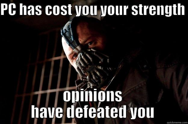 PC HAS COST YOU YOUR STRENGTH  OPINIONS HAVE DEFEATED YOU Angry Bane