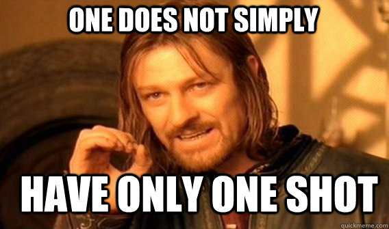 One does not simply have only one shot - One does not simply have only one shot  Misc