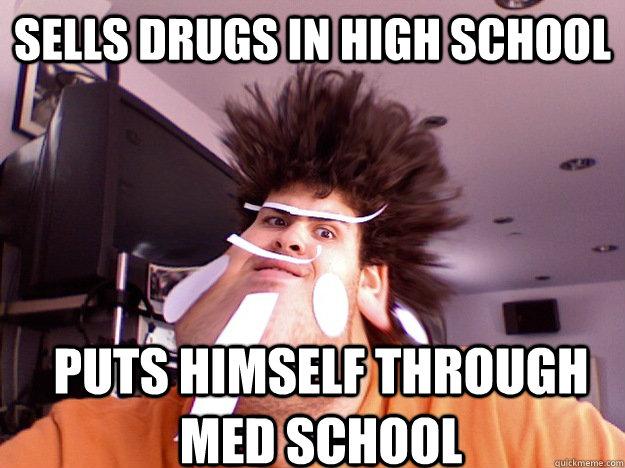 Sells Drugs in High School Puts himself through Med School