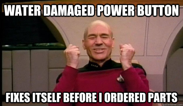 Water damaged power button Fixes itself before i ordered parts - Water damaged power button Fixes itself before i ordered parts  Picard wins