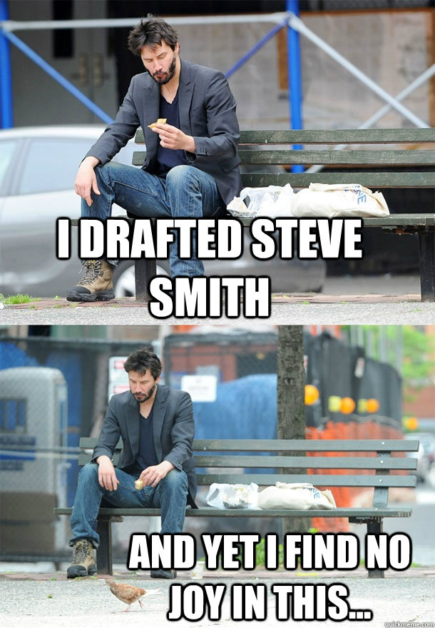 I drafted Steve Smith And Yet I find no joy in this... - I drafted Steve Smith And Yet I find no joy in this...  Sad Keanu