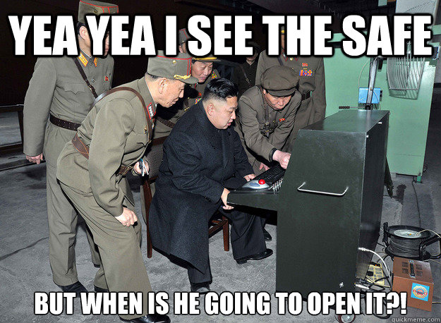 YEA YEA I SEE THE SAFE BUT WHEN IS HE GOING TO OPEN IT?! - YEA YEA I SEE THE SAFE BUT WHEN IS HE GOING TO OPEN IT?!  kim jong un