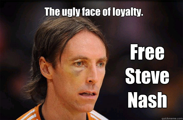 The ugly face of loyalty. Free Steve Nash