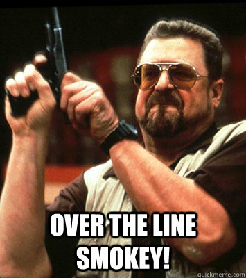 Over the line smokey!