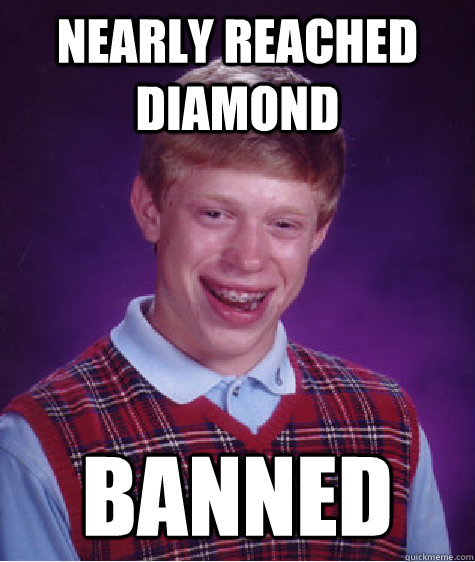 NEARLY REACHED DIAMOND BANNED  Bad Luck Brian