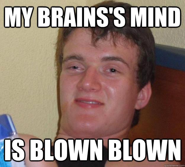 My brains's Mind Is Blown Blown - My brains's Mind Is Blown Blown  10 Guy