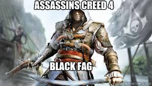 Assassins creed 4 BLACK FAG