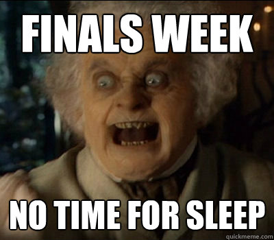 FINALS WEEK NO time for sleep