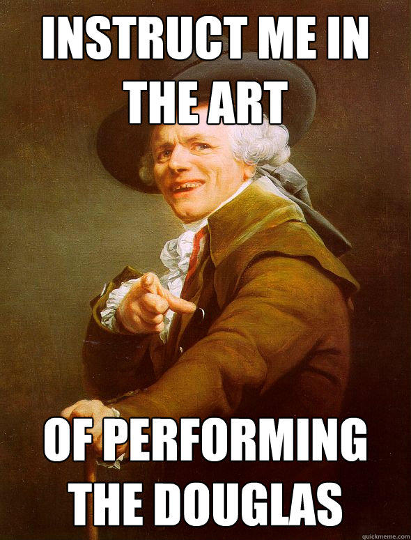 Instruct me in the art Of performing the Douglas  Joseph Ducreux