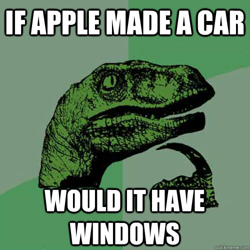 If Apple made a car Would it have windows - If Apple made a car Would it have windows  Misc
