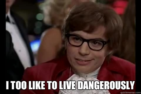 i too like to live dangerously  Dangerously - Austin Powers