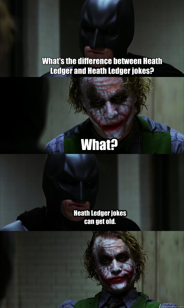 what u0026 39 s the difference between heath ledger and heath ledger jokes  what  heath ledger jokes can