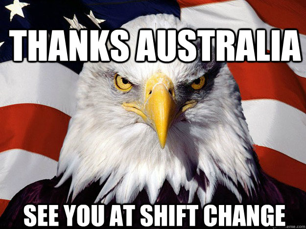 thanks Australia see you at shift change - thanks Australia see you at shift change  Patriotic Eagle
