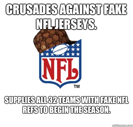 Crusades against fake NFL jerseys. Supplies all 32 teams with fake NFL refs to begin the season.   - Crusades against fake NFL jerseys. Supplies all 32 teams with fake NFL refs to begin the season.    Scumbag NFL
