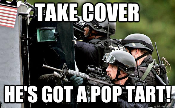 take cover he's got a pop tart!