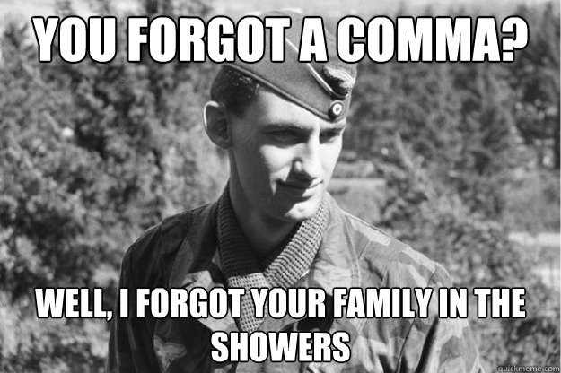 You Forgot a comma? Well, I forgot your family in the showers