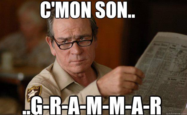 C'mon Son.. ..G-R-A-M-M-A-R
