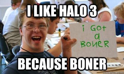 I like Halo 3 Because boner