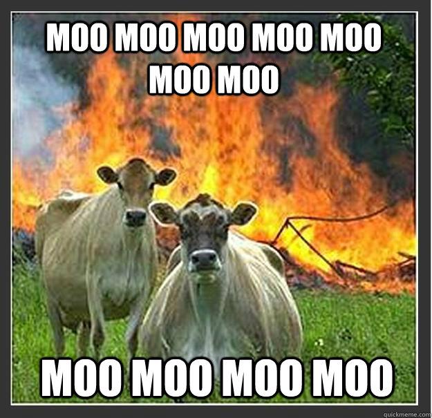 Moo moo moo moo moo moo moo moo moo moo moo - Moo moo moo moo moo moo moo moo moo moo moo  Evil cows