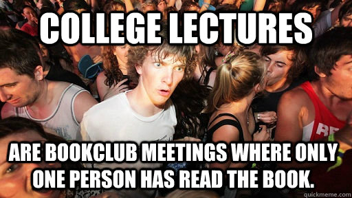 College Lectures Are bookclub meetings where only one person has read the book.  - College Lectures Are bookclub meetings where only one person has read the book.   Sudden Clarity Clarence