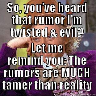 SO, YOU'VE HEARD THAT RUMOR I'M TWISTED & EVIL? LET ME REMIND YOU: THE RUMORS ARE MUCH TAMER THAN REALITY Creepy Wonka