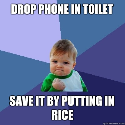 drop phone in toilet save it by putting in rice success kid quickmeme. Black Bedroom Furniture Sets. Home Design Ideas