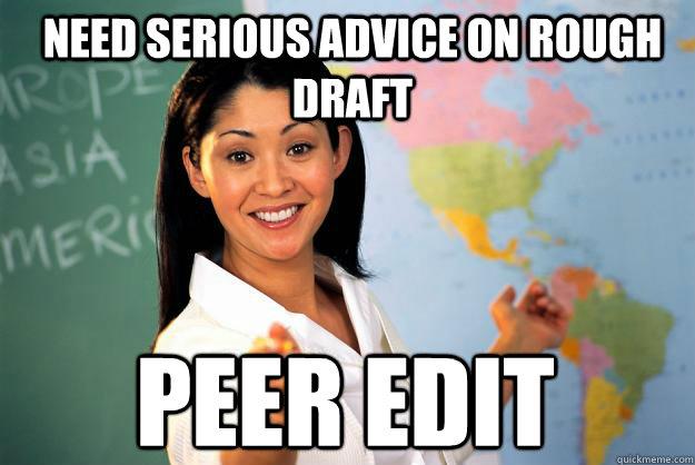 63cc04dd9602967bf27a4180439d299cd3762082683995b3a8c638a07a3e7f5a need serious advice on rough draft peer edit unhelpful high,Edit Memes