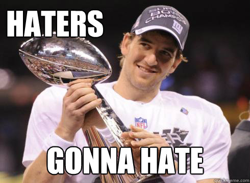 haters gonna hate - haters gonna hate  Eli Manning U Mad Bro