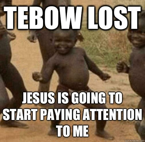 Tebow lost Jesus is going to start paying attention to me - Tebow lost Jesus is going to start paying attention to me  Third World Success