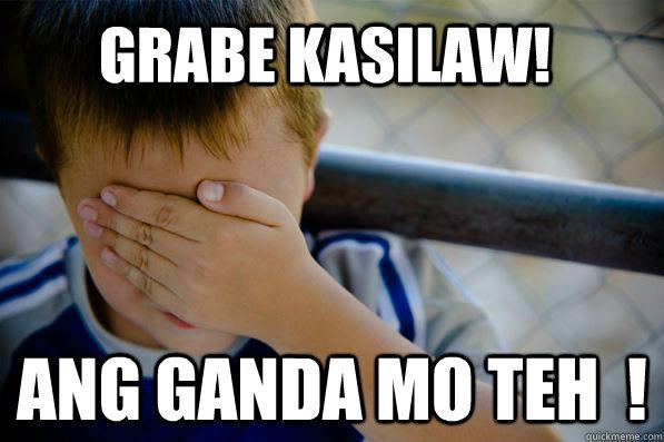 grabe kasilaw! ang ganda mo teh  ! - grabe kasilaw! ang ganda mo teh  !  Confession kid