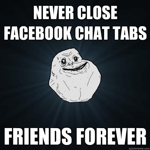 ... facebook chat tabs friends forever - never close facebook chat