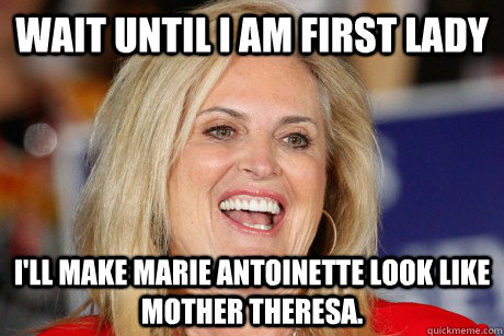 Funny First Lady Meme : Wait until i am first lady i ll make marie antoinette look like