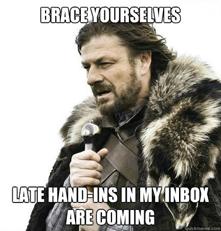 Brace yourselves Late hand-ins in my inbox are coming - Brace yourselves Late hand-ins in my inbox are coming  braceyouselves