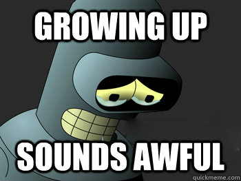 Growing up Sounds awful - Growing up Sounds awful  Sad Bender