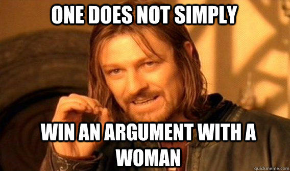 One does not simply win an argument with a woman - One does not simply win an argument with a woman  Boromirmod
