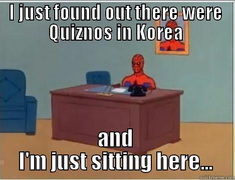 just one of very few reasons why I should get out - I JUST FOUND OUT THERE WERE QUIZNOS IN KOREA AND I'M JUST SITTING HERE... Spiderman Desk