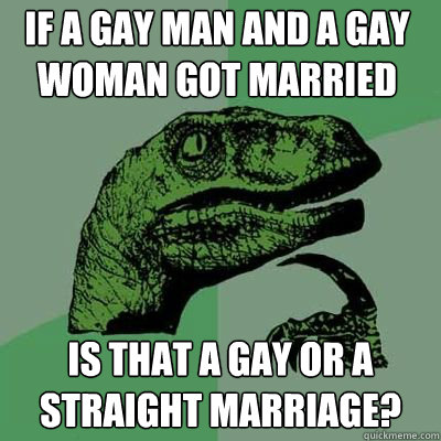 If a gay man and a gay woman got married is that a gay or a straight marriage?  - If a gay man and a gay woman got married is that a gay or a straight marriage?   Misc