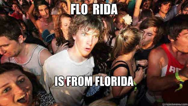 Flo  Rida is from FLOrIDA - Flo  Rida is from FLOrIDA  Sudden Clarity Clarence