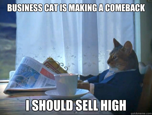 Business cat is making a comeback I should sell high - Business cat is making a comeback I should sell high  The One Percent Cat