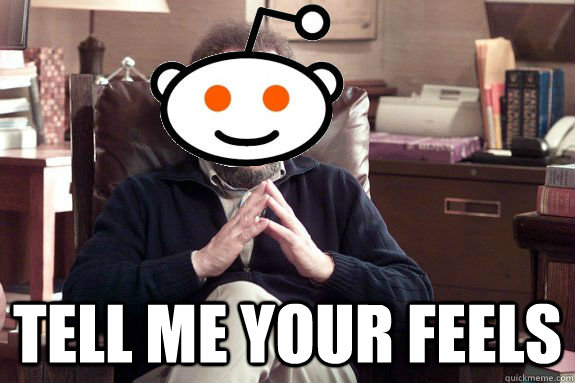 Tell me your feels - Tell me your feels  Psychiatrist Reddit