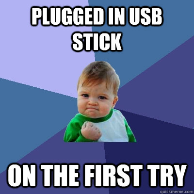 plugged in usb stick on the first try - plugged in usb stick on the first try  Success Kid