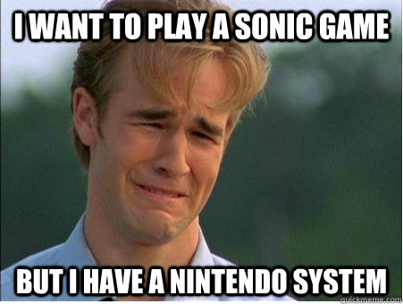 i want to play a sonic game but i have a nintendo system - i want to play a sonic game but i have a nintendo system  1990s Problems