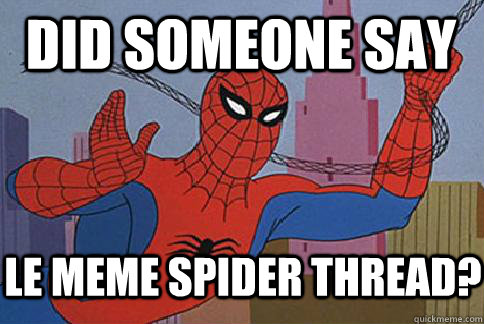did someone say le meme spider thread?