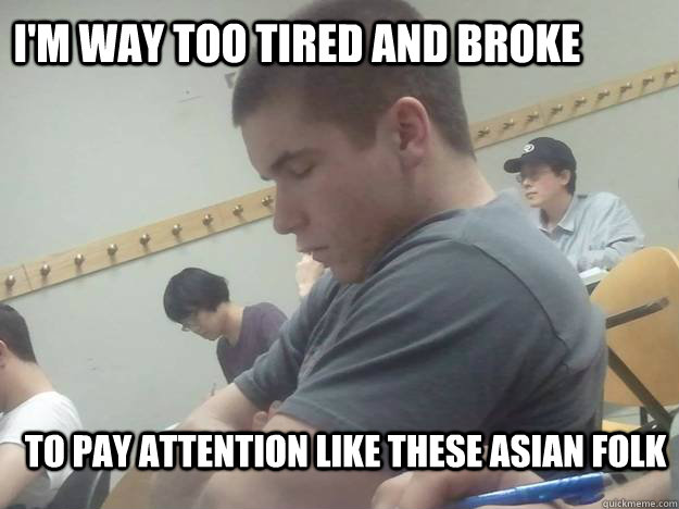 I'M WAY TOO TIRED AND BROKE TO PAY ATTENTION LIKE THESE ASIAN FOLK - I'M WAY TOO TIRED AND BROKE TO PAY ATTENTION LIKE THESE ASIAN FOLK  Asia 1... USA Still Lazy