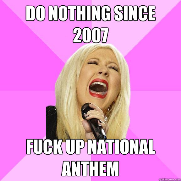 do nothing since  2007 fuck up national anthem - do nothing since  2007 fuck up national anthem  Wrong Lyrics Christina