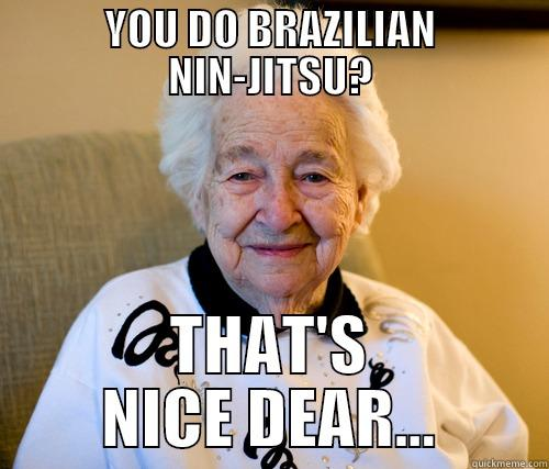 YOU DO BRAZILIAN NIN-JITSU? THAT'S NICE DEAR... Scumbag Grandma