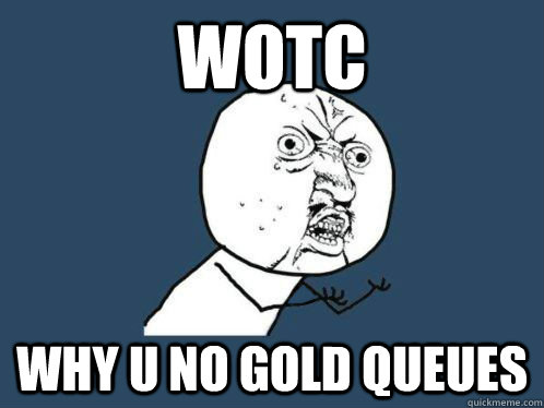 WotC why u no gold queues