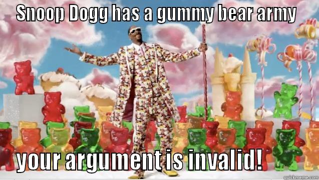 Snoop Dogg's Gummy Bear Army... - SNOOP DOGG HAS A GUMMY BEAR ARMY  YOUR ARGUMENT IS INVALID!          Misc
