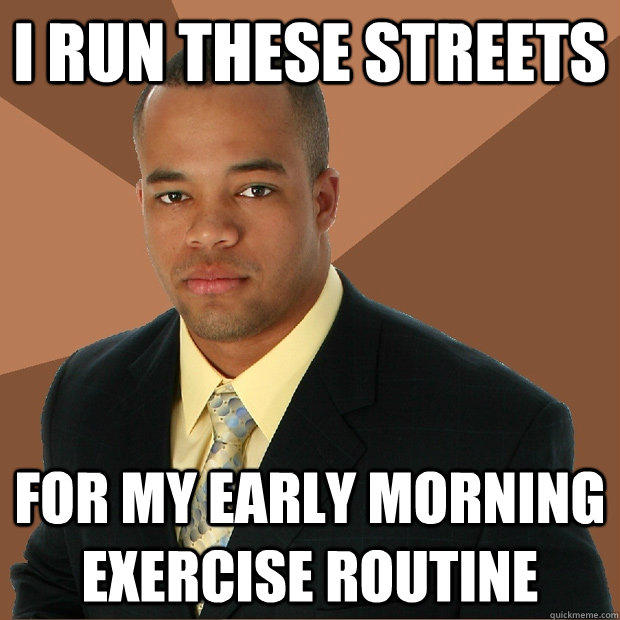 i run these streets for my early morning exercise routine - i run these streets for my early morning exercise routine  Successful Black Man