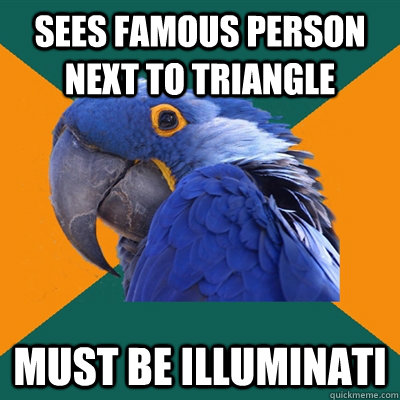 Sees famous person next to triangle  MUST BE ILLUMINATI - Sees famous person next to triangle  MUST BE ILLUMINATI  Paranoid Parrot